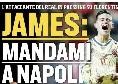 """""""Mandami a Napoli!"""". James Rodriguez pressa il Real, Florentino e Mendes a lavoro per chiudere"""